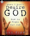 When I Don't Desire God: How To Fight For Joy (Audio) - John Piper, David Cochran Heath