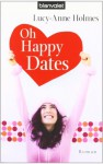 Oh Happy Dates - Lucy-Anne Holmes, Elfriede Peschel