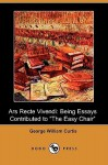 """Ars Recte Vivendi; Being Essays Contributed to """"The Easy Chair"""" - George William Curtis"""