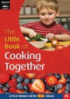 The Little Book Of Cooking Together (Little Books) - Lorraine Frankish, Sally Featherstone, Martha Hardy