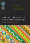 The Decline of Latin American Economies: Growth, Institutions, and Crises - Sebastian Edwards, Sebastian Edwards, Gerardo Esquivel