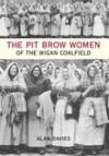 The Pit Brow Women Of The Wigan Coalfield - Alan Davies