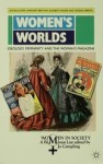 Women's Worlds: Ideology, Feminity, and the Woman's Magazine - Ros Ballaster, Margaret Beetham, Elizabeth Frazer, Sandra Hebron