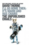 I'll Go Home Then, It's Warm and Has Chairs. The Unpublished Emails. - David Thorne