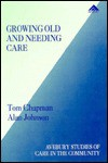 Growing Old and Needing Care: An Audit of the Health and Social Care Needs of the Elderly - Tom Chapman, Alan Johnson