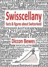 Swisscellany: Facts & Figures about Switzerland - Diccon Bewes