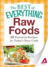 Raw Foods: 50 Essential Recipes for Today's Busy Cook (The Best of Everything®) - Adams Media
