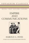 Empire and Communications - Harold A. Innis, Alexander John Watson