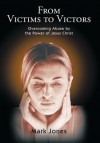 From Victims to Victors: Overcoming Abuse by the Power of Jesus Christ - Mark Jones