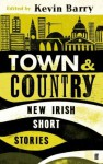 Town and Country: New Irish Short Stories - Kevin Barry