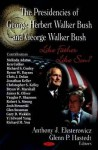 The Presidencies of George Herbert Walker Bush and George Walker Bush: Like Father Like Son? - Anthony J. Eksterowicz
