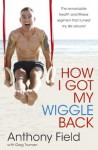How I Got My Wiggle Back - Anthony Field