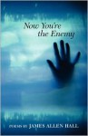 Now You're the Enemy - James Allen Hall