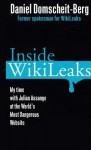 Inside WikiLeaks: My Time with Julian Assange at the World's Most Dangerous Website - Daniel Domscheit-Berg