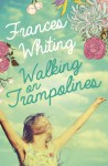 Walking on Trampolines - Frances Whiting
