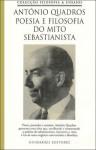 Poesia e Filosofia do Mito Sebastianista - António Quadros
