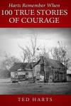 Harts Remember When: 100 True Stories Of Courage - Ted Harts, Terri Reid