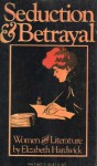 Seduction and Betrayal - Elizabeth Hardwick
