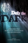 Defy the Dark - Saundra Mitchell, Aprilynne Pike, Carrie Ryan, Rachel Hawkins