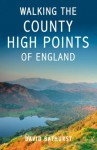 Walking the County High Points of England - David Bathurst