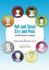 Yell and Shout, Cry and Pout: A Kid's Guide to Feelings - Peggy Kruger Tietz Ph.D., Rebecca Layton