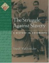 The Struggle Against Slavery: A History in Documents - David Waldstreicher