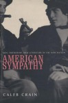 American Sympathy: Men, Friendship, and Literature in the New Nation - Caleb Crain
