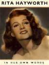 Rita Hayworth In Her Own Words - Neil Grant, Rita Hayworth