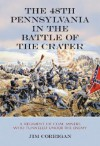 The 48th Pennsylvania in the Battle of the Crater: A Regiment of Coal Miners Who Tunneled Under the Enemy - Jim Corrigan