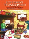 Let's Celebrate Thanksgiving!: 2 Favorite Thanksgiving Songs with Corresponding Musical Activity Pages for Elementary Pianists - Alfred Publishing Company Inc.