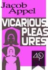 Vicarious Pleasures - Jacob Appel