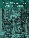 Great Woodcuts of Albrecht Dürer (Dover Fine Art, History of Art) - Albrecht Durer, Carol Belanger Grafton