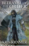 Betrayal of the Order (Tales of the Lore Valley, #3) - Kris Kramer