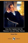 How the Captain Got His Steamer Out and Other Stories (Dodo Press) - Robert Barr