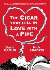The Cigar That Fell In Love With a Pipe: Featuring Orson Welles & Rita Hayworth - David Camus, Nick Abadzis