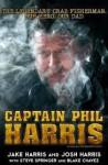Captain Phil Harris: The Legendary Crab Fisherman, Our Hero, Our Dad - Josh Harris, Jake Harris, Blake Chavez, Steve Springer