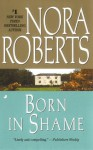 Born in Shame: The Born In Trilogy #3 - Nora Roberts