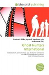Ghost Hunters International - Agnes F. Vandome, John McBrewster, Sam B Miller II