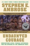 Undaunted Courage: Meriwether Lewis Thomas Jefferson and the Opening - Stephen E. Ambrose