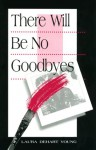 There Will Be No Goodbyes - Laura DeHart Young