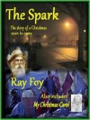 The Spark: The Story of a Christmas Soon to Come - Ray Foy
