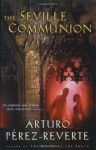 The Seville Communion - Arturo Pérez-Reverte, Sonia Soto