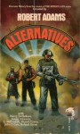 Alternatives - Robert Adams, Sharon Green, Harry Turtledove, John F. Carr, Roland J. Green, L. Neil Smith, Susan Shwartz, Pamela Crippen-Adams