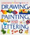 The Usborne Book of Drawing, Painting and Lettering (First Skills Series) - Anna Claybourne, Patricia Lovett, Fiona Watt