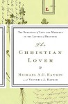 The Christian Lover: The Sweetness of Love and Marriage in the Letters of Believers - Michael A.G. Haykin