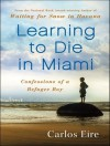 Learning to Die in Miami: Confessions of a Refugee Boy - Carlos Eire, Robert Fass