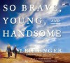 So brave, So young, and Handsome - Leif Enger