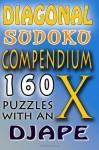 Diagonal Sudoku Compendium: 160 puzzles with an X - djape