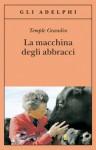 La macchina degli abbracci - Temple Grandin, Catherine Johnson, Isabella C. Blum