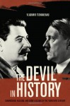 The Devil in History: Communism, Fascism, and Some Lessons of the Twentieth Century - Vladimir Tismaneanu